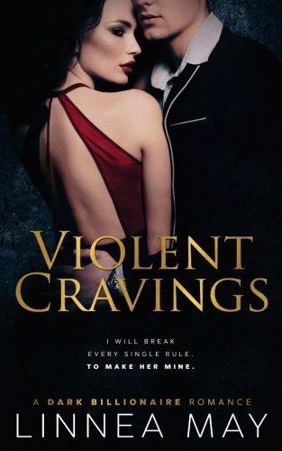 Violent Cravings: A Dark Billionaire Romance