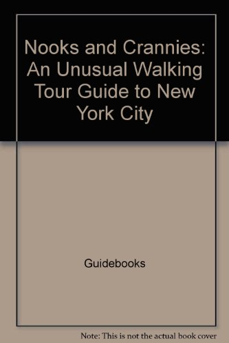 Nooks and crannies: An unusual walking tour guide to New York City (The Scribner library)