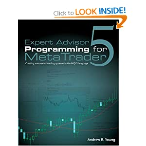 Expert Advisor Programming for MetaTrader 5: Creating automated trading systems in the MQL5 language Andrew R. Young