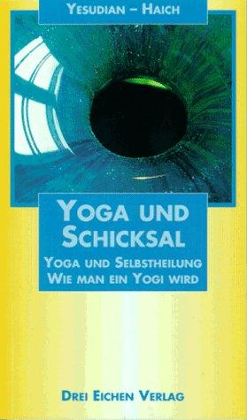 Yoga und Schicksal. Yoga und Selbstheilung. Wie man ein Yogi wird.