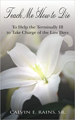 PDF ebook online herunterladen TEACH ME HOW TO DIE: TO HELP THE TERMINALLY ILL TO TAKE CHARGE OF THE LAST DAYS PDF CHM