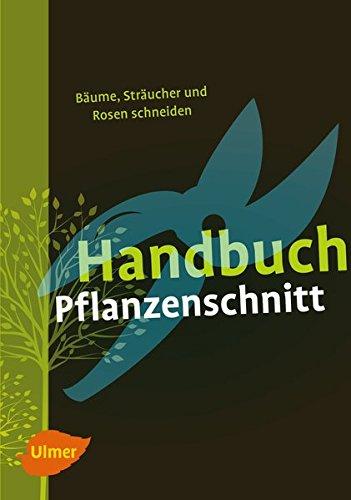 Handbuch Pflanzenschnitt: Bäume, Sträucher und Rosen schneiden