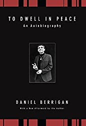 To Dwell in Peace: An Autobiography (Daniel Berrigan Reprint)