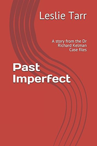 Download Past Imperfect: A story from the Dr Richard Kelman Case files pdf