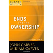 A Carver Policy Governance Guide, Ends and the Ownership