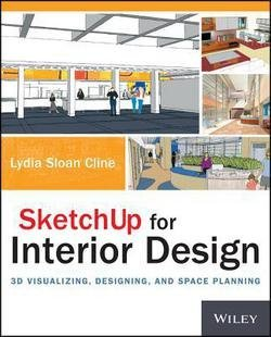 Lydia Sloan Cline: Sketchup for Interior Design : 3D Visualizing, Designing, and Space Planning (Paperback); 2014 Edition