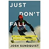 Just Don't Fall: How I Grew Up, Conquered Illness, and Made It Down the Mountain 1St edition by Sundquist, Josh (2010) Hardcover