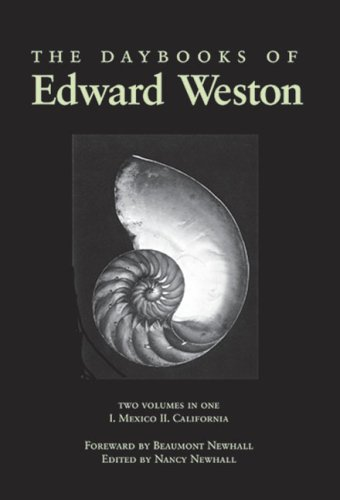 The Daybooks of Edward Weston Two Volumes in One I. Mexico II. California