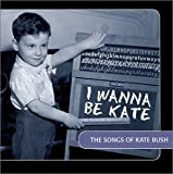 I Wanna Be Kate: The Songs of Kate Bush
