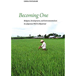 Becoming One: Religion, Development, and Environmentalism in a Japanese NGO in Myanmar