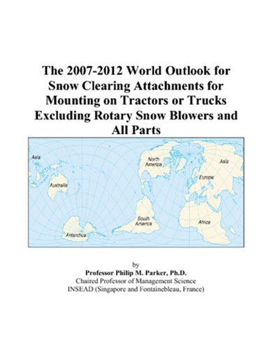 The 2007-2012 World Outlook for Snow Clearing Attachments for Mounting on Tractors or Trucks Excluding Rotary Snow Blowers and All Parts