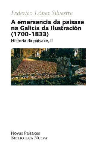 Descargar Libro A Emerxencia Da Paisaxe Na Galicia Da IllustraciÓn Federico López Silvestre