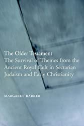 The Older Testament: The Survival of Themes from the Ancient Royal Cult in Sectarian Judaism and Early Christianity