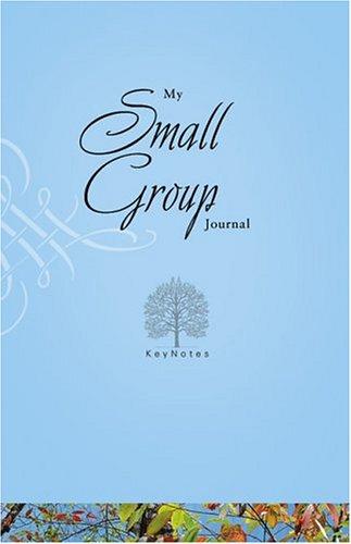 My Small Group Journal (KEY NOTES) Ellen Caughey