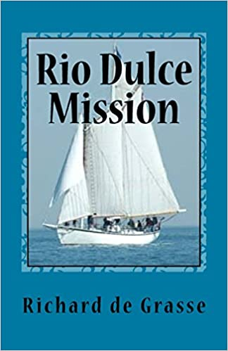 Rio Dulce Mission: Volume 2 (Humanitarian Mission)