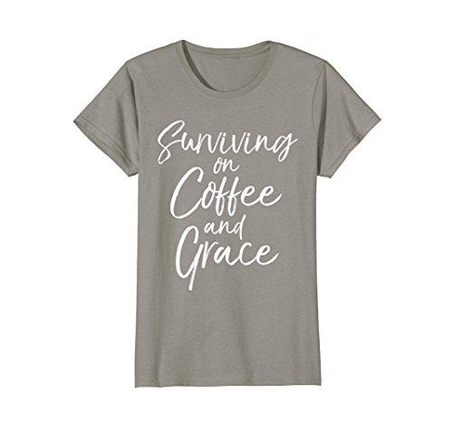 Grace Coffee (Womens Surviving on Coffee and Grace Shirt Fun Cute Caffeine Tee Small Slate)