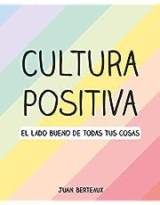 Cultura positiva: El lado bueno de todas tus cosas