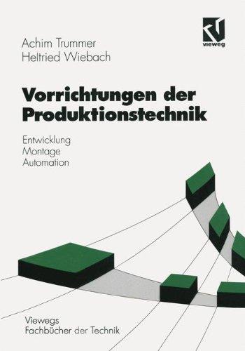 Vorrichtungen der Produktionstechnik: Entwicklung, Montage, Automation (Viewegs Fachbücher der Technik) (German Edition)