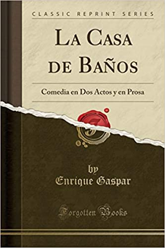 La Casa de Baños: Comedia En DOS Actos Y En Prosa (Classic Reprint) (Spanish Edition): Enrique Gaspar: 9780366736768: Amazon.com: Books