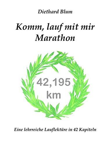 Komm, lauf mit mir Marathon: Eine lehrreiche Lauflektüre in 42 Kapiteln