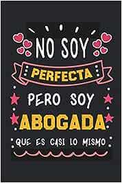 Cuaderno de Notas No soy perfecta pero soy abogada que es casi lo mismo: Una idea de regalo original, simpático, elegante y barato para mujer abogada