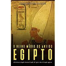 O reino médio do antigo Egito: a história e o legado da reunificação do Egito e da civilização egípcia