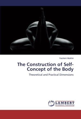 The Construction of Self-Concept of the Body: Theoretical and Practical Dimensions pdf epub