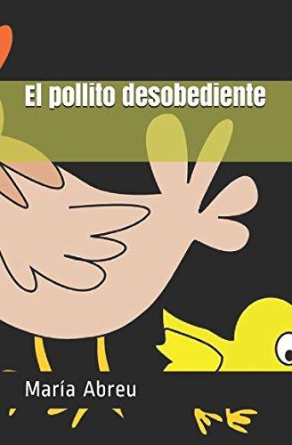 El pollito desobediente Tapa blanda – 29 oct 2017 María Abreu Independently published 1973164485