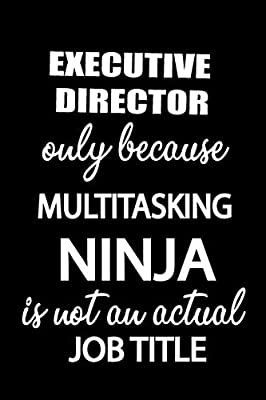 Executive Director Only Because Multitasking Ninja Is Not An ...