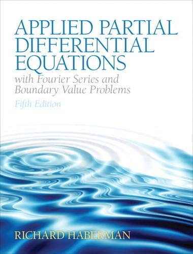 Applied Partial Differential Equations with Fourier Series and Boundary Value Problems (5th Edition) (Featured Titles for Partial Differential Equations)