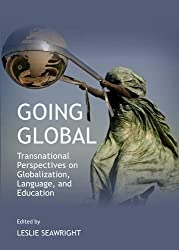 Going Global: Transnational Perspectives on Globalization, Language, and Education