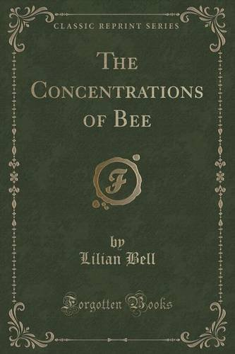Read Online The Concentrations of Bee (Classic Reprint) PDF