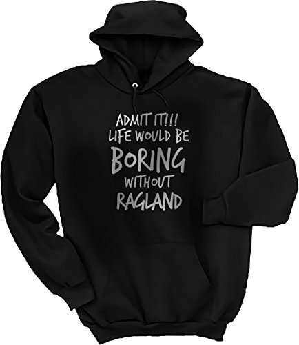 Admit it, Life Would be Boring Without Ragland Hoodie