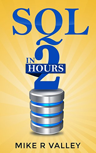 Download SQL In 2 Hours: Learn the Structured Query Language for Databases including MySQL, PostgreSQL, Microsoft SQL and Oracle Pdf
