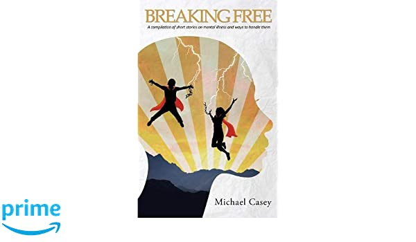 Breaking Free: A compilation of short stories on mental illness and