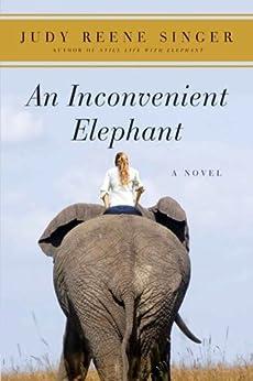 An Inconvenient Elephant: A Novel (A Still Life with Elephant Novel) by [Singer, Judy Reene]