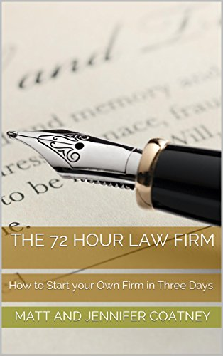 The 72 Hour Law Firm: How to Start your Own Firm in Three Days