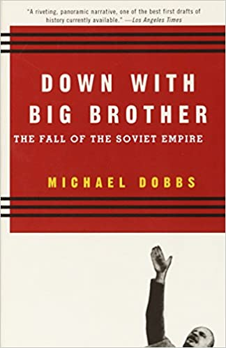 Down with Big Brother  The Fall of the Soviet Empire  Michael Dobbs   9780679751519  Amazon.com  Books 94cb1a616