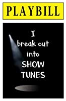 PLAYBILL: I Break Out into Show Tunes: Blank Journal and Broadway Musical Theater Gift