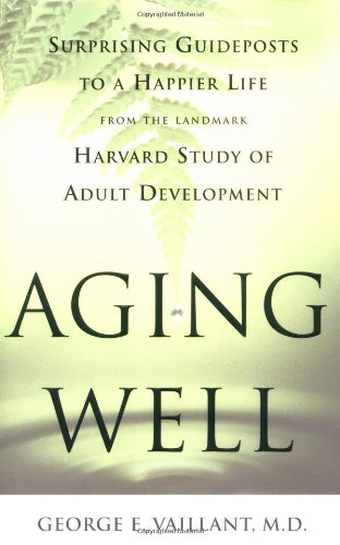 Download Aging Well: Surprising Guideposts to a Happier Life from the Landmark Harvard Study of Adult Development pdf