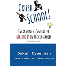 Crush School: Every Student's Guide To Killing It In The Classroom (And Teachers Dig It Too)