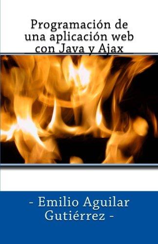 Programación de una aplicación web con Java y Ajax (Spanish Edition) by CreateSpace Independent Publishing Platform