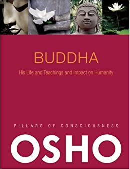 Book Buddha: His Life and Teachings and Impact on Humanity (Pillars of Consciousness) by Osho (2010-04-13)