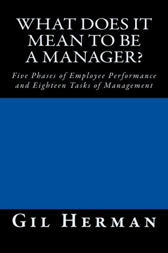 What Does It Mean To Be A Manager?: Five Phases of Employee Performance and Eighteen Tasks of Management