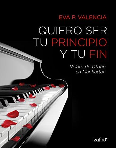 Quiero ser tu principio y tu fin (Loca seducción nº 1) (Spanish Edition)