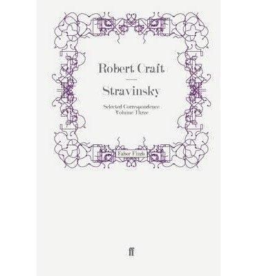 [(Stravinsky: Selected Correspondence v. 3)] [Author: Robert Craft] published on (March, 2011) (Robert Stravinsky Craft)
