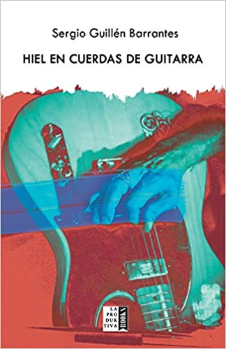 Hiel en cuerdas de guitarra (Spanish Edition): Sergio Guillén Barrantes, La Produktiva Books: 9781540655592: Amazon.com: Books