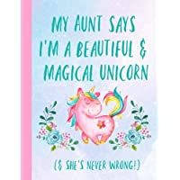 My Aunt says i'm a beautiful & magical Unicorn. & she's never wrong: Gifts for a Niece from Aunt,Auntie, Journal, Notebook, Lined paper, Christmas, Birthday,