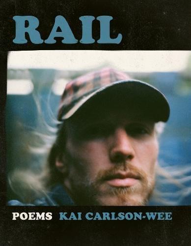 Rail (A Poulin, Jr. New Poets of America)