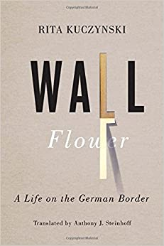 Wall Flower: A Life on the German Border (German & European Studies)